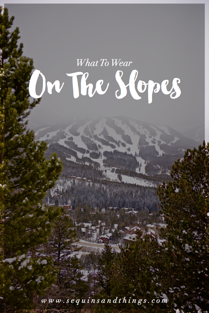 what to wear on the slopes, what to wear on the ski slopes, skiing, ski gear, what to wear skiing, breckenridge, colorado, ski trip,