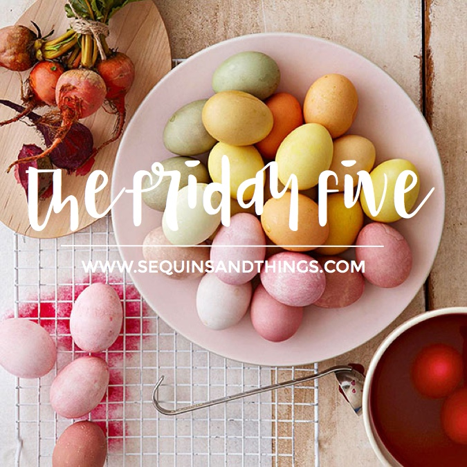 the friday five, friday five, easter eggs, spring style